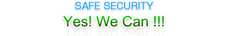 SAFE SECURITY Yes! We Can !!!